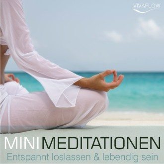 Mini Meditationen - Entspannt loslassen & lebendig sein