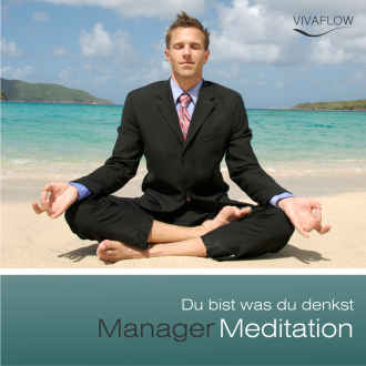 Manager Meditation - Du bist was du denkst